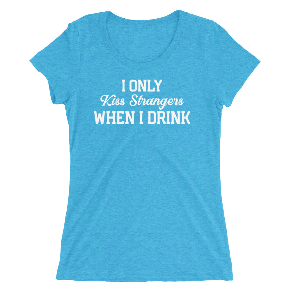 I Only Kiss Strangers When I Drink Ladies' short sleeve t-shirt - Cuck and Bull Shop