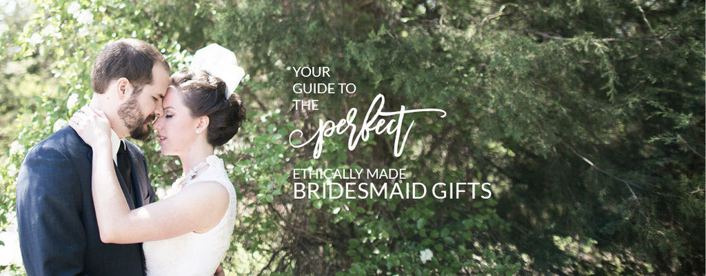 Guide to the perfect ethically made bridesmaid gift