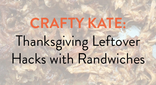 Crafty Kate: Thanksgiving Leftover Hacks with Randwiches