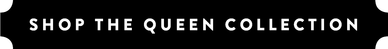 Shop the Queen Collection