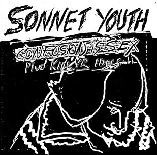 Sonnet Youth: Confusion is Sex/Kill Yr Idols