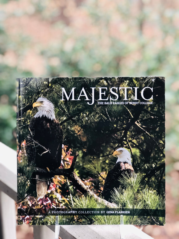 Majestic: The Bald Eagles of Berry College by Gena Flanigen