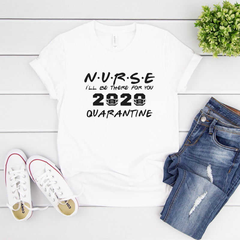 Nurse I'll be There for You 2020 T Shirts