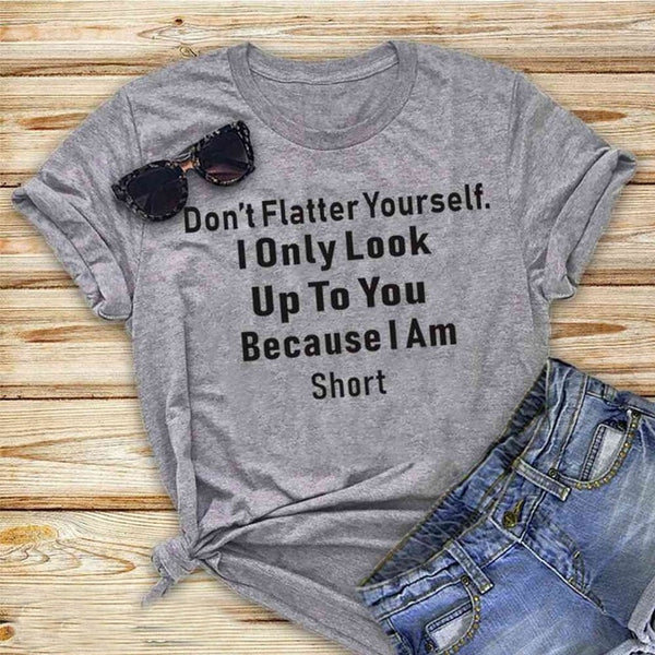 Don't Flatter Yourself T-shirt