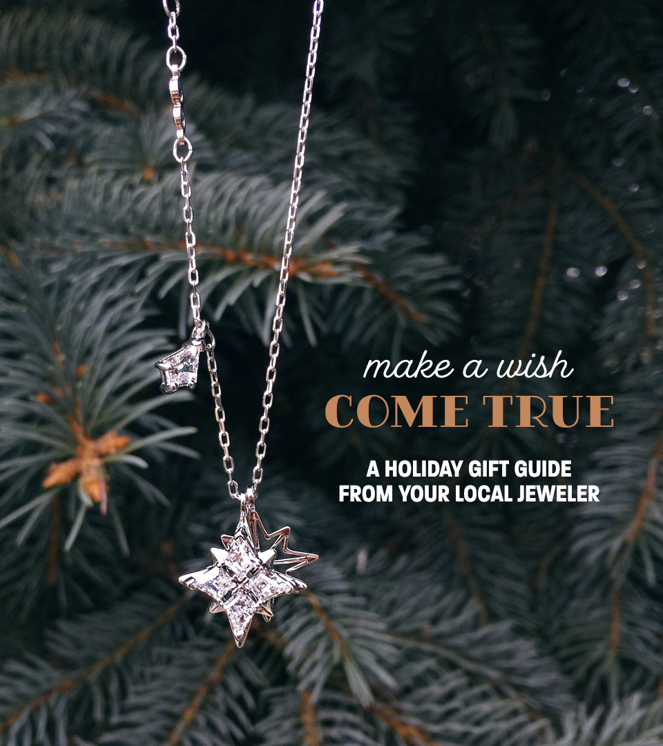 Make a wish come true - a holiday gift guide from your local jeweler - Monroe, MI