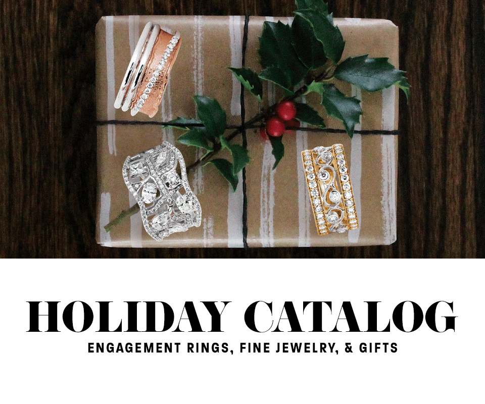 Holiday Catalog - Engagement Rings, Loose Diamonds, Wedding Bands, Fine Jewelry, Gifts, and Watches