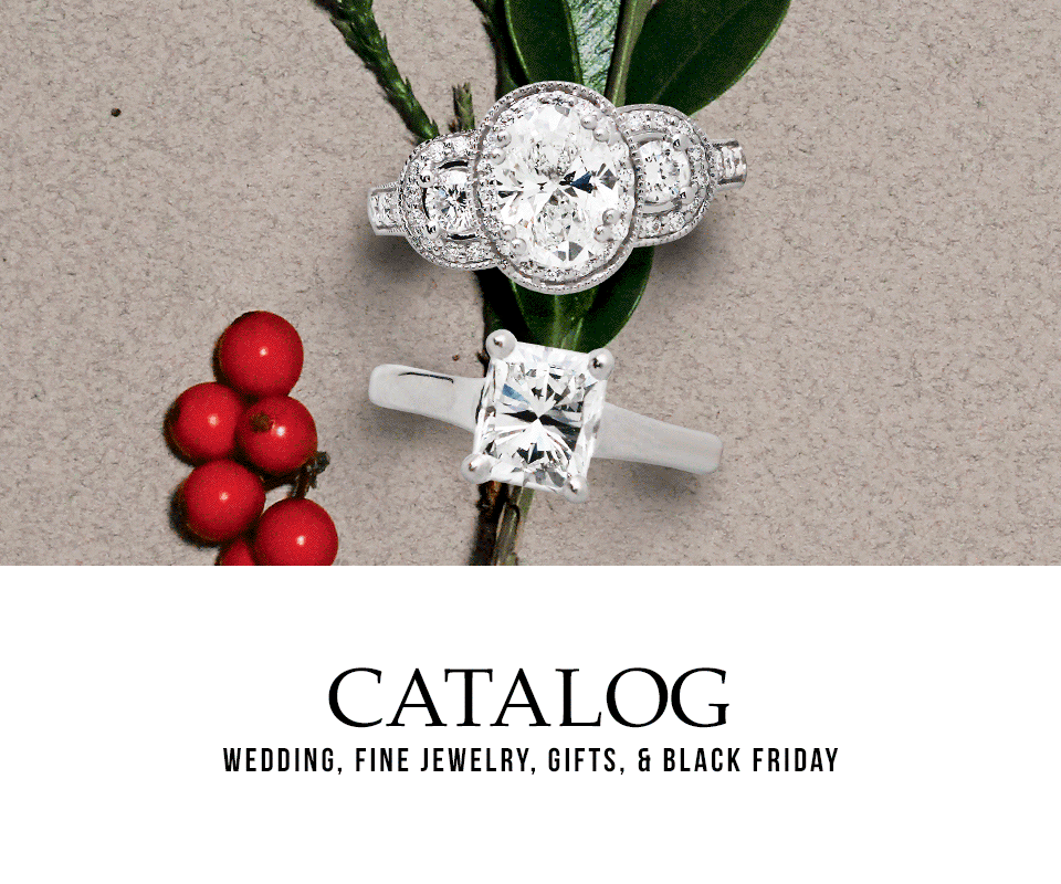 Fall Winter Catalog - Engagement Rings, Loose Diamonds, Wedding Bands, Fine Jewelry, Gifts, and Black Friday