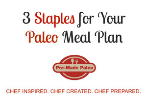 3 Staples for Your Paleo Meal Plan