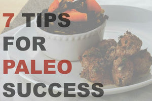 7 Tips for Paleo Success