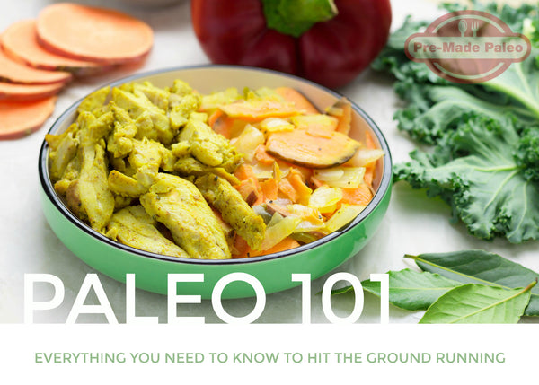 Paleo 101 - Everything You Need to Know