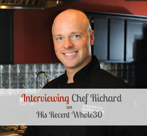 Q&A with Chef Richard on His Whole30 Experience
