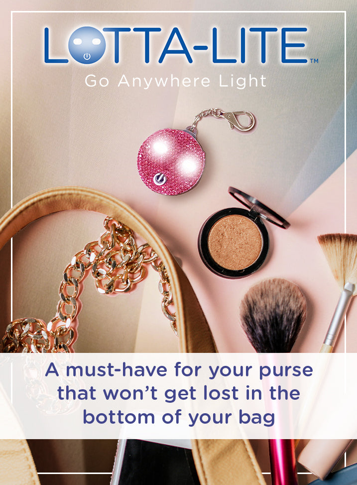 Lotta-Lite; Go Anywhere Light. A must-have for your purse.