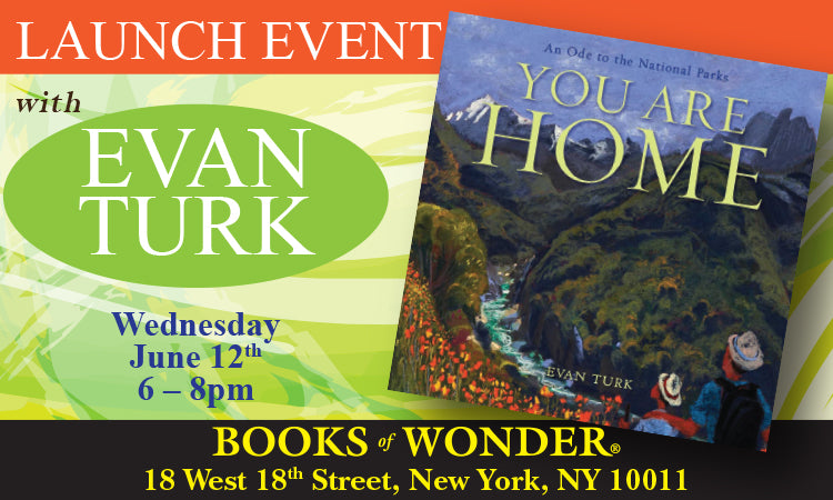 LAUNCH EVENT for You Are Home: An Ode to the National Parks by EVAN TURK
