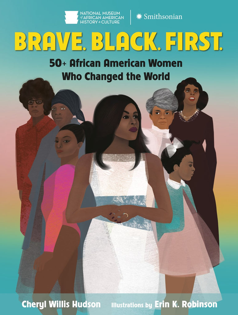 Brave. Black. First.:50+ African American Women Who Changed the World