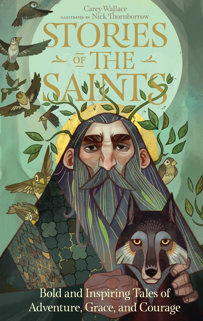 Stories of the Saints : Bold and Inspiring Tales of Adventure, Grace, and Courage