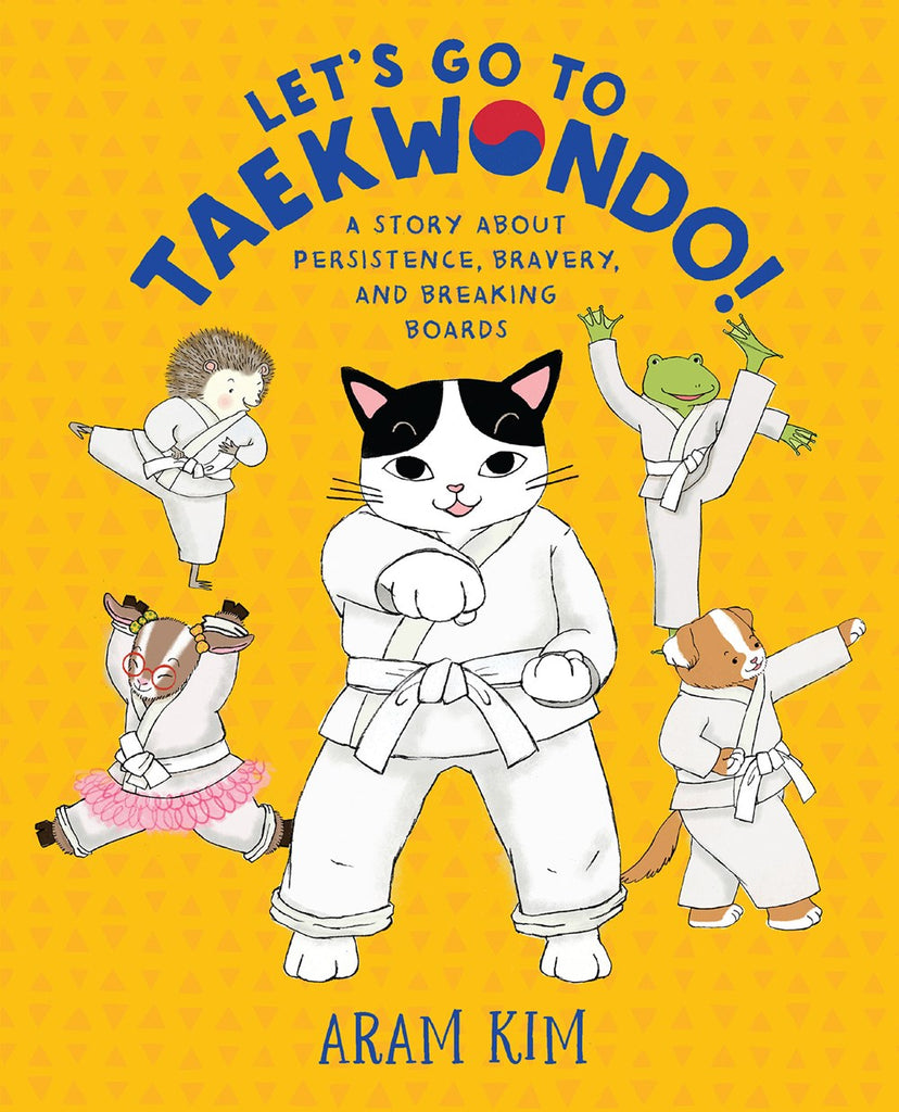 Let's Go to Taekwondo! A Story About Persistence, Bravery, and Breaking Boards
