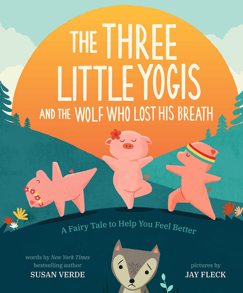Three Little Yogis and the Wolf Who Lost His Breath: A Fairy Tale to Help You Feel Better