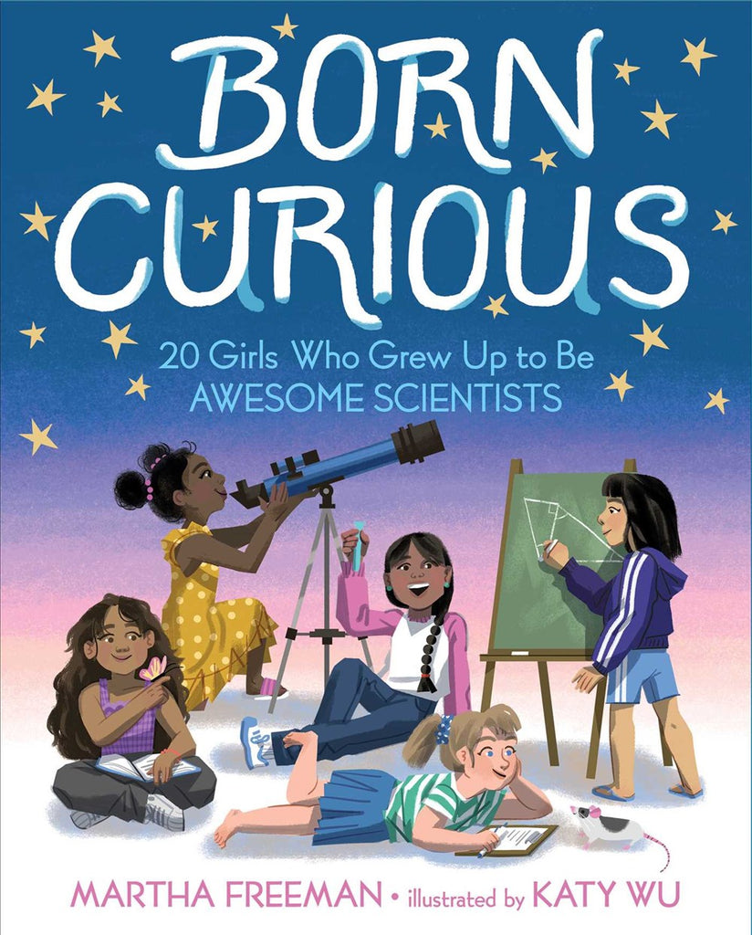 Born Curious: 20 Girls Who Grew Up to Be Awesome Scientists (Parkside Class 5-4)
