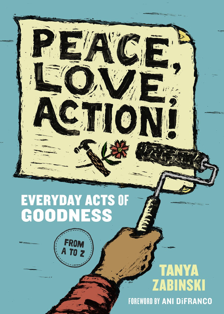 Peace, Love, Action!: Everyday Acts of Goodness from A to Z