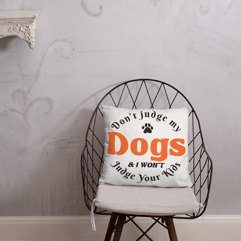 Don't Judge My Dogs & I Won't Judge Your Kids Pillow