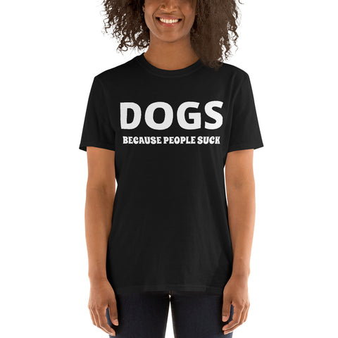 Dogs Because People Suck Women T-Shirt