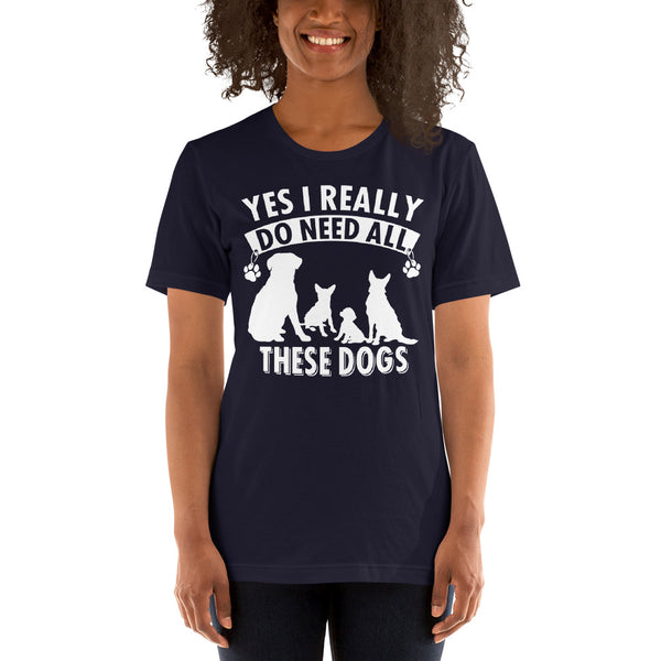 Yes I Really Do Need All Those Dogs Premium Women T-Shirt