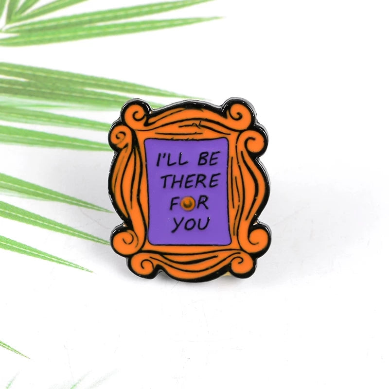 I'll Be There For You Frame Enamel Pin