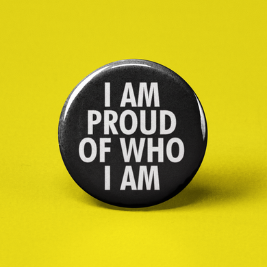 I am Proud of Who I am Pinback Button