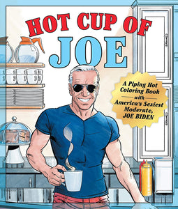 Hot Cup of Joe: A Piping Hot Coloring Book with America's Sexiest Moderate, Joe Biden