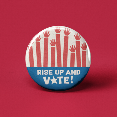 Rise Up and Vote Pinback Button
