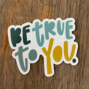 Be True To You Vinyl Decal