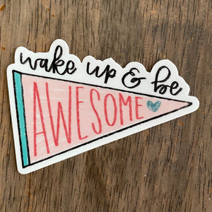 Wake Up & Be Awesome Vinyl Sticker