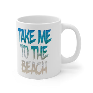 White Ceramic Mug:  Take me to the Beach