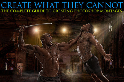 Create What They Cannot:  Complete Guide to Creating Photoshop Montages