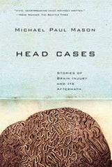 Head Cases: Stories of brain injury and its aftermath.