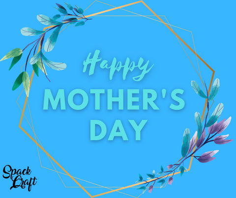 Happy Mother's Day from Spack Craft!