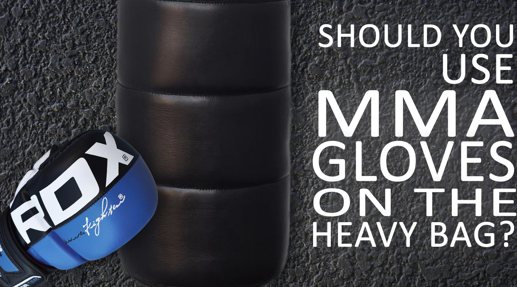 Should you use MMA Gloves on the Heavy bag?