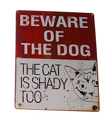 Wall Art - Metal Sign - Beware of the Dog, The Cat is Shady Too
