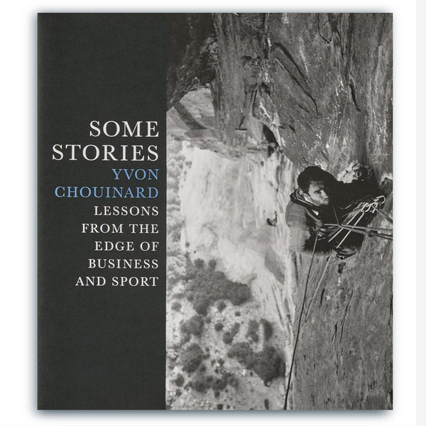 Some Stories: Lessons From The Edge Of Business And Sport - Yvon Chouinard