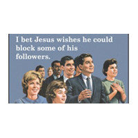 I bet Jesus would block some of his followers Magnet