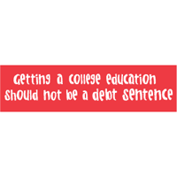 Getting a college education should not be a debt sentence Bumper Sticker