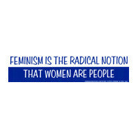 Feminism is the radical notion that women are people Bumper Sticker
