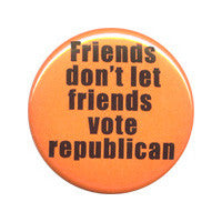 Friends don't let friends Button