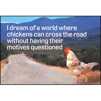 I dream of a world where chickens Magnet