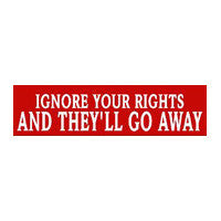 Ignore your rights Bumper Sticker