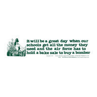 It'll be a great day when schools Bumper Sticker