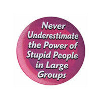 Never underestimate the power of stupid people Button
