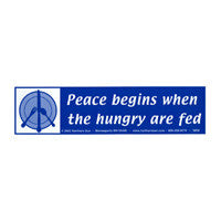 Peace begins when the hungry are fed Bumper Sticker