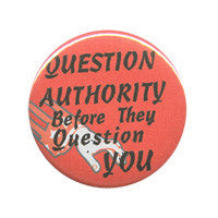 Question Authority before they Question Button