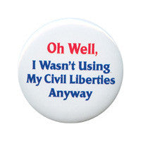 Oh well I wasn't using my civil liberties Button